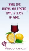 When life throws you lemons, have a glass of wine.