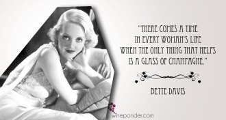 """There comes a time in every woman's life when the only thing that helps is a glass of Champagne."" – Bette Davis"