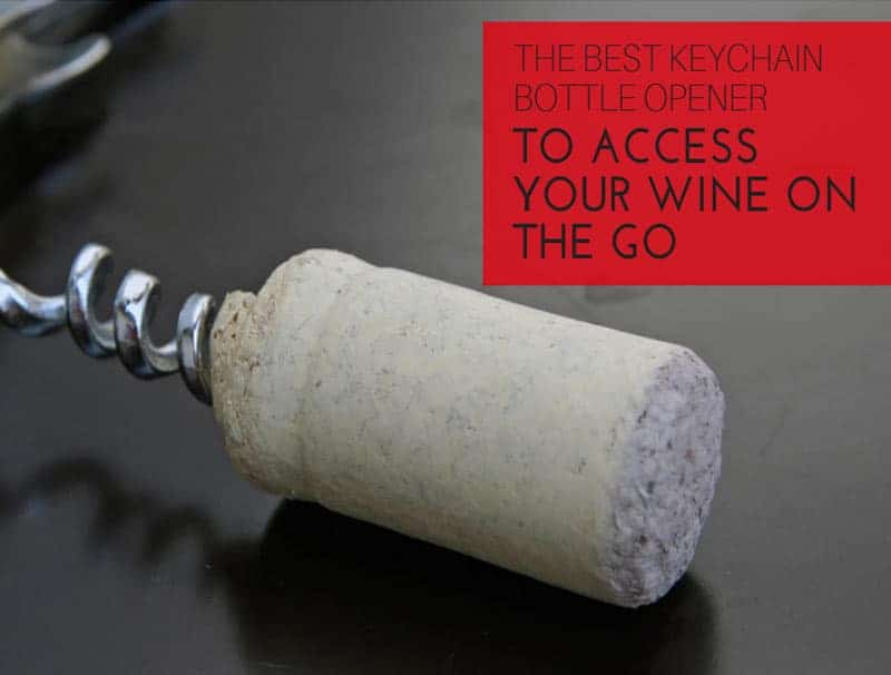 The Best Keychain Bottle Opener To Access Your Wine On The Go