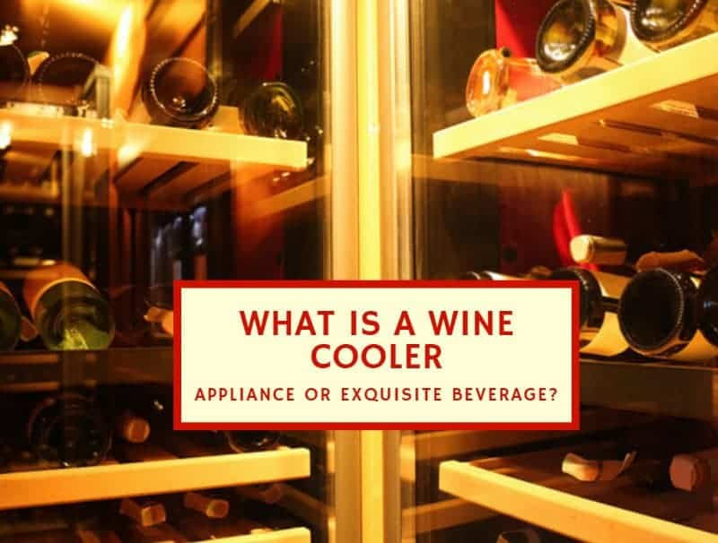 What Is A Wine Cooler – Appliance Or Exquisite Beverage?