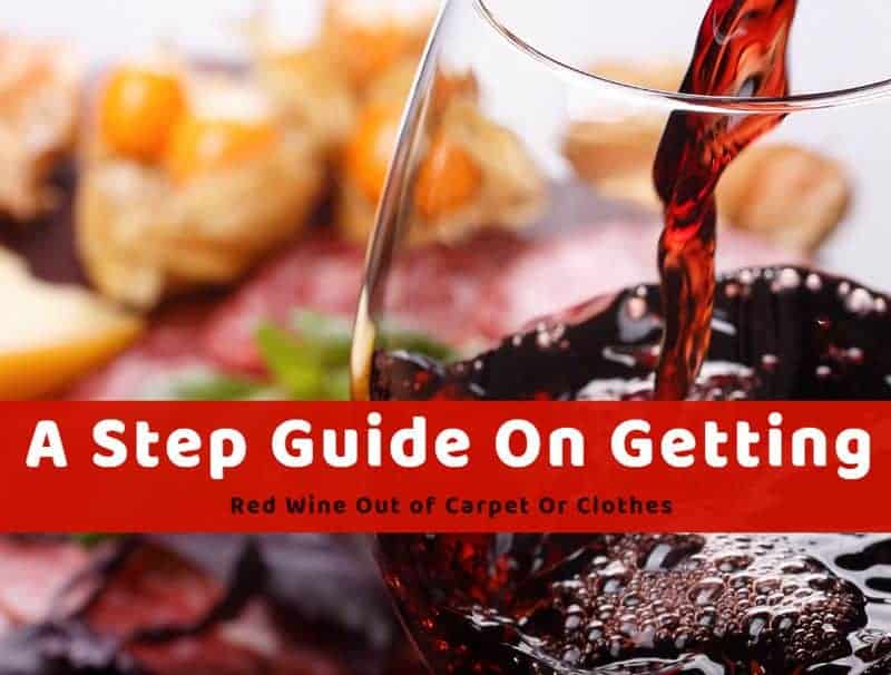 A Step Guide On Getting Red Wine Out of Carpet Or Clothes