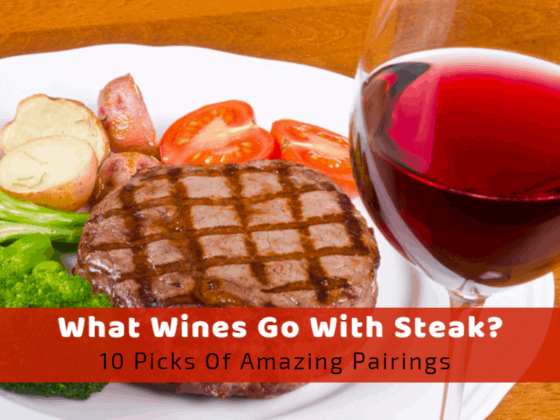 What wines go with steak? 10 Picks of Amazing Pairings