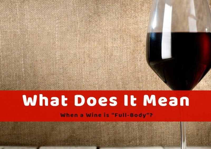 "What Does It Mean When a Wine is ""Full-Body""?"