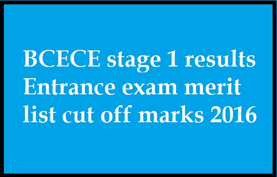 BCECE stage 1 results Entrance exam merit list cut off marks 2016