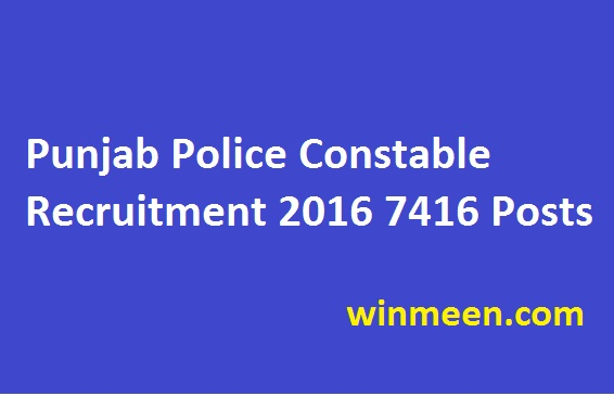 7416 Posts Punjab Police Constable Recruitment 2016