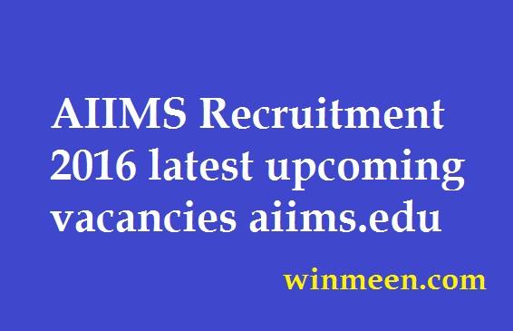AIIMS Recruitment 2016 latest upcoming vacancies aiims.edu