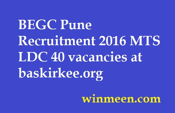 BEGC Pune Recruitment 2016 MTS LDC 40 vacancies at baskirkee.org