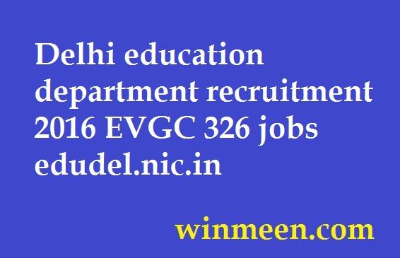 Delhi education department recruitment 2016 EVGC 326 jobs