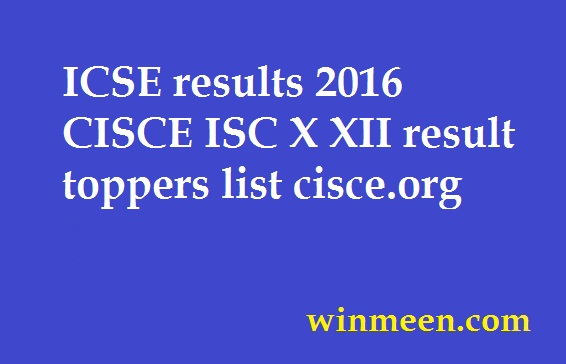 ICSE results 2016 CISCE ISC X XII result toppers list cisce.org