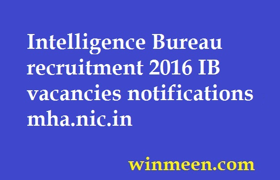 Intelligence Bureau recruitment 2016 IB vacancies notifications mha.nic.in