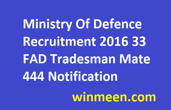 Ministry Of Defence Recruitment 2016 33 FAD Tradesman Mate 444 Notification
