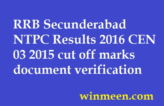 RRB Secunderabad NTPC Results 2016 CEN 03 2015 cut off marks document verification