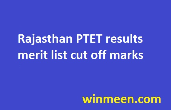 Rajasthan PTET results merit list cut off marks 2016