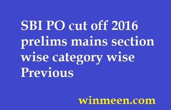 SBI PO cut off 2016 prelims mains section wise category wise Previous