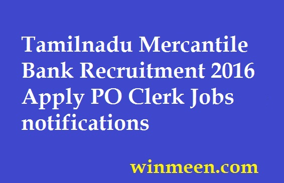 Tamilnadu Mercantile Bank Recruitment 2016 Apply PO Clerk Jobs notifications