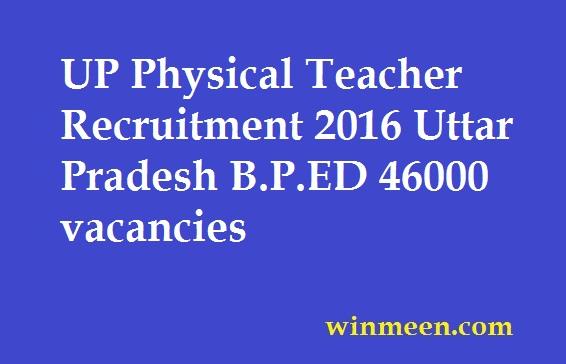 UP Physical Teacher Recruitment 2016 Uttar Pradesh B.P.ED 46000 vacancies