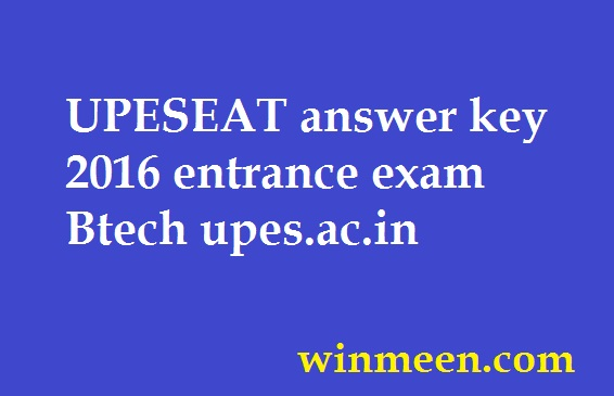 UPESEAT answer key 2016 entrance exam Btech upes.ac.in