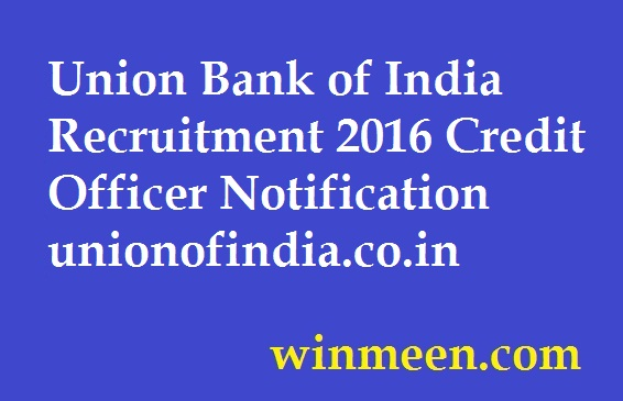 Union Bank of India Recruitment 2016 Credit Officer Notification