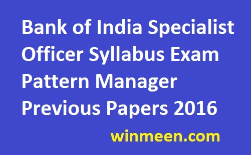 Bank of India Specialist Officer Syllabus Exam Pattern Manager Previous Papers 2016