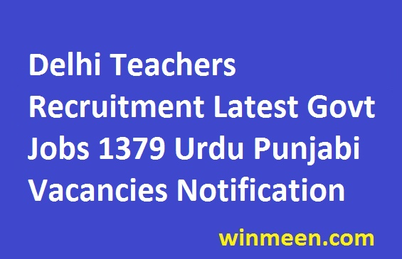 Delhi Teachers Recruitment Latest Govt Jobs 1379 Urdu Punjabi Vacancies Notification 2016