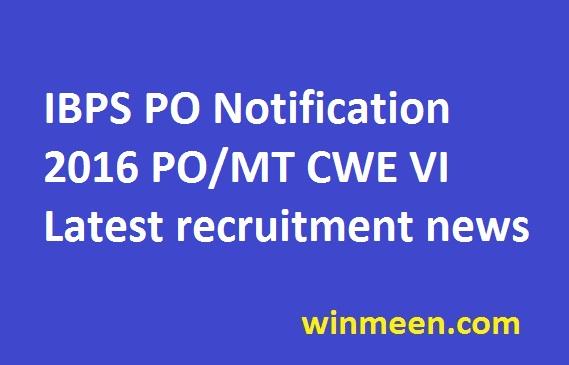 IBPS PO Notification 2016 PO MT CWE VI Latest recruitment news