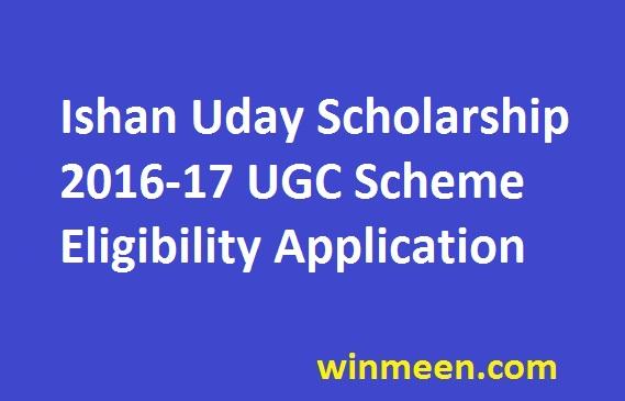 Ishan Uday Scholarship 2016-17 UGC Scheme Eligibility Application