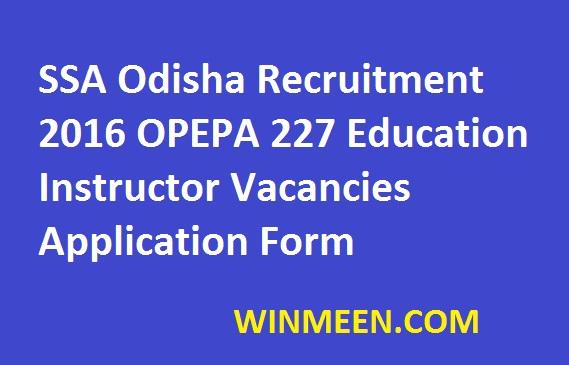 SSA Odisha Recruitment 2016 OPEPA 227 Education Instructor Vacancies Application Form