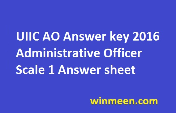 UIIC AO Answer key 2016 Administrative Officer Scale 1 Answer sheet