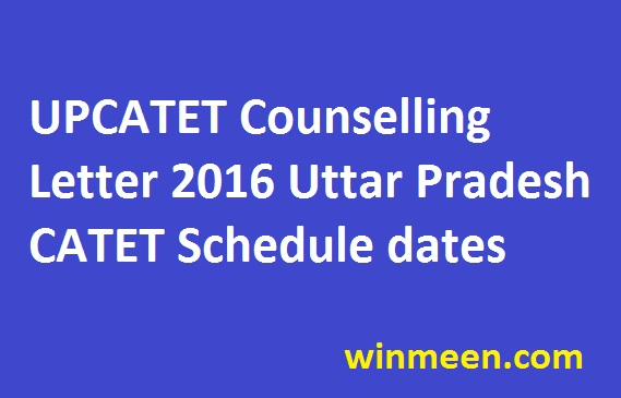 UPCATET Counselling Letter 2016 Uttar Pradesh CATET Schedule dates