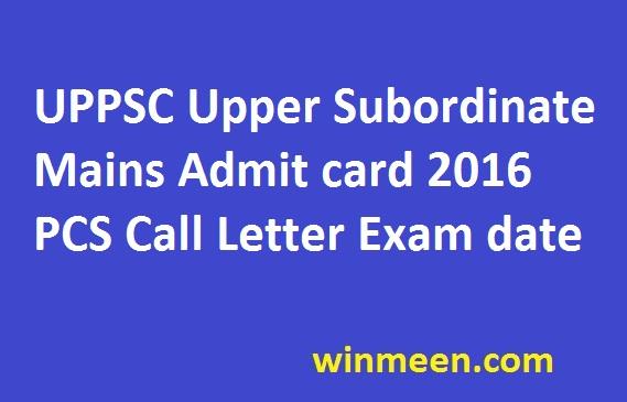 UPPSC Upper Subordinate Mains Admit card 2016 PCS Call Letter Exam date