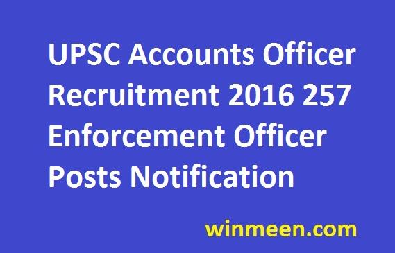 UPSC Accounts Officer Recruitment 2016 257 Enforcement Officer Posts Notification