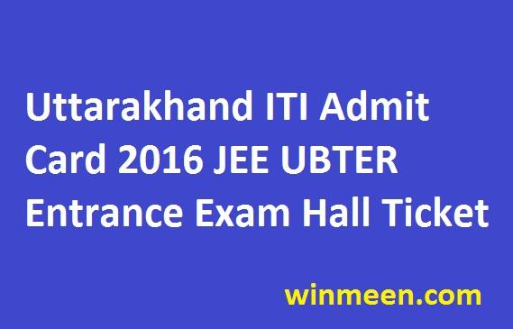 Uttarakhand ITI Admit Card 2016 JEE UBTER Entrance Exam Hall Ticket