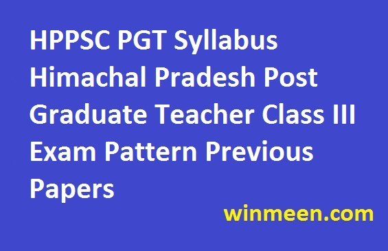 HPPSC PGT Syllabus Himachal Pradesh Post Graduate Teacher Class III Exam Pattern Previous Papers