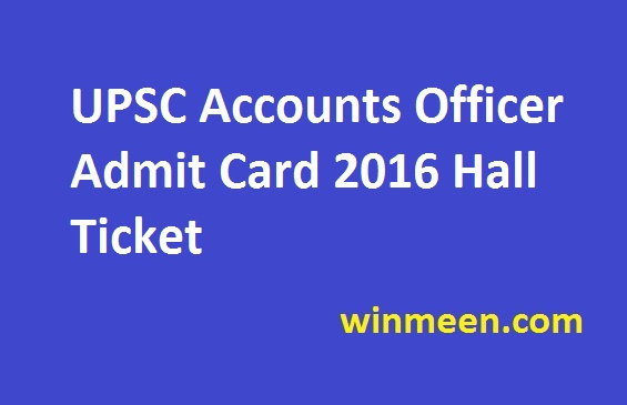 UPSC Accounts Officer Admit Card 2016 Hall Ticket