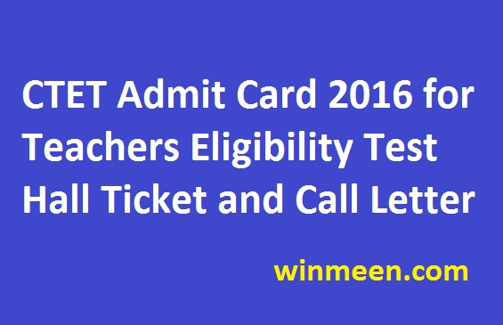 CTET Admit Card 2016 for Teachers Eligibility Test Hall Ticket and Call Letter