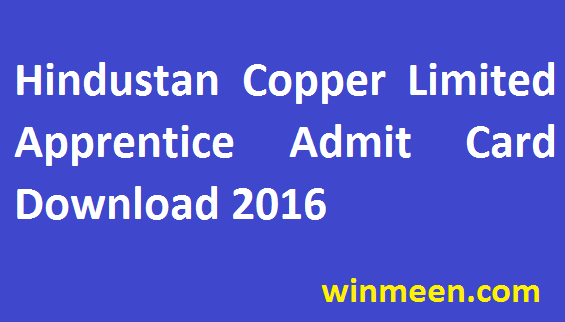 Hindustan Copper Limited Admit Card for 171 Trade Apprentice Recruitment Download 2016