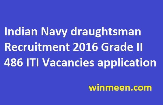 Indian Navy draughtsman Recruitment 2016 Grade II 486 ITI Vacancies application
