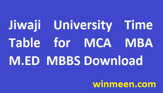 Jiwaji University Course Data sheet Time Table for MCA MBA M.ED MBBS Download