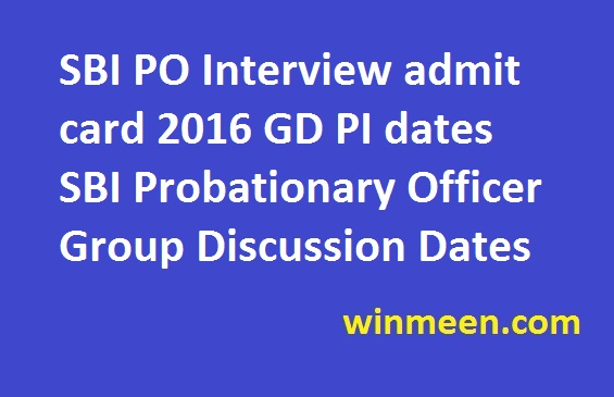 SBI PO Interview admit card 2016 GD PI dates SBI Probationary Officer Group Discussion Dates