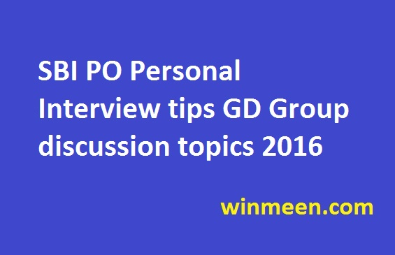 SBI PO Personal Interview tips GD Group discussion topics 2016