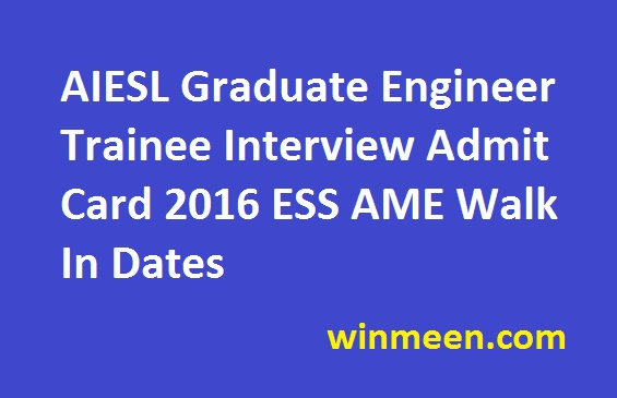 AIESL Graduate Engineer Trainee Interview Admit Card 2016 ESS AME Walk In Dates