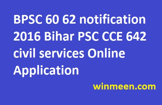 BPSC 60 62 notification 2016 Bihar PSC CCE 642 civil services Online