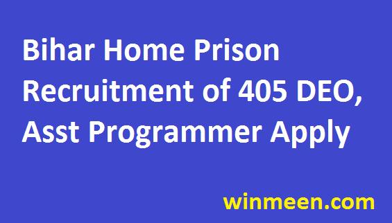 Bihar Home Prison Recruitment of 405 DEO Programmer Asst Programmer Vacancies Notification Register Now