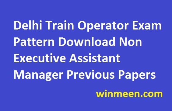 DMRC Executive Syllabus Delhi Train Operator Exam Pattern Download Non Executive Assistant Manager Previous Papers