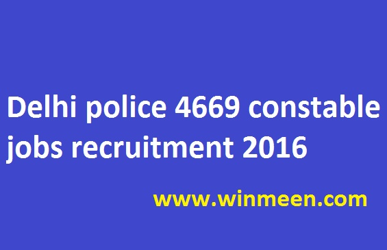 Delhi police 4669 constable jobs recruitment 2016