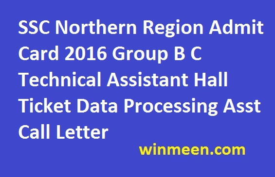 SSC Northern Region Admit Card 2016 Group B C Technical Assistant Hall Ticket Data Processing Asst Call Letter