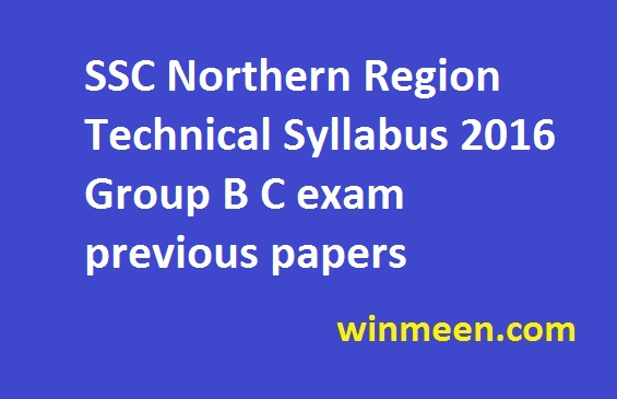 SSC Northern Region Technical Syllabus 2016 Group B C exam previous papers