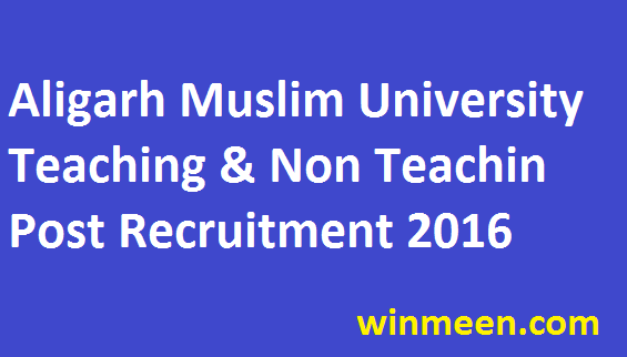 Aligarh Muslim University Recruitment of Teaching and Non Teaching Posts Official Notification 2016