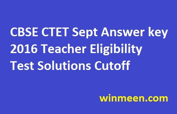 CBSE CTET Sept Answer key 2016 Teacher Eligibility Test Solutions Cutoff