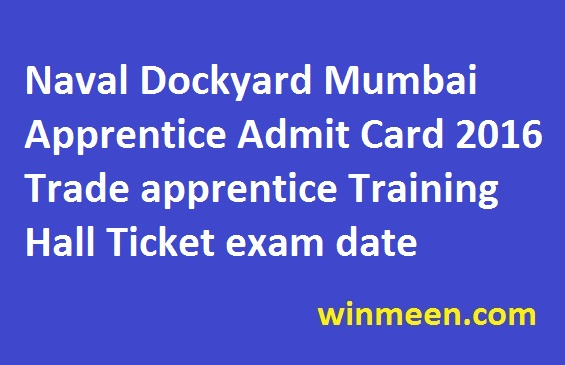 Naval Dockyard Mumbai Apprentice Admit Card 2016 Trade apprentice Training Hall Ticket exam date